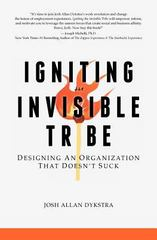Igniting the Invisible Tribe Designing an Organization That Doesn't Suck 1st Edition 9780985832612 0985832614