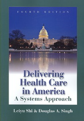 Delivering Health Care in America: A Systems Approach 4th Edition 9780763745127 076374512X