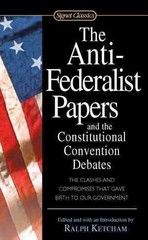 The Anti-Federalist Papers and the Constitutional Convention Debates 1st Edition 9780451528841 0451528840