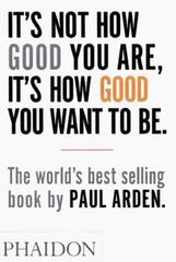 It's Not How Good You Are, It's How Good You Want to Be 1st Edition 9780714843377 0714843377