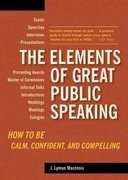 The Elements of Great Public Speaking 1st Edition 9781580087803 1580087809