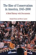 The Rise of Conservatism in America, 1945-2000 1st Edition 9780312450649 0312450648