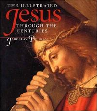 The Illustrated Jesus Through the Centuries 1st Edition 9780300072686 0300072686