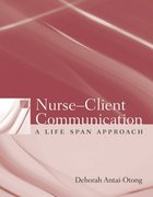 Nurse-Client Communication: A Life Span Approach 1st edition 9780763735883 0763735884