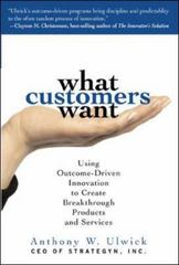 What Customers Want: Using Outcome-Driven Innovation to Create Breakthrough Products and Services 1st Edition 9780071408677 0071408673