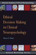 Ethical Decision Making in Clinical Neuropsychology 1st edition 9780195328226 0195328221