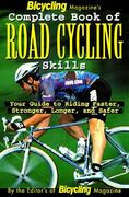 Bicycling Magazine's Complete Book of Road Cycling Skills 0 9780875964867 0875964869