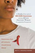 A Study of the Lack of Hiv/Aids Awareness among African American Women: a Leadership Perspective 0 9781466948518 1466948515