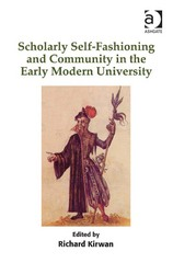 Scholarly Self-Fashioning and Community in the Early Modern University 1st Edition 9781317059202 1317059204