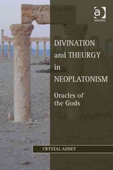 Divination and Theurgy in Neoplatonism 1st Edition 9781317148999 1317148991