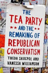 The Tea Party and the Remaking of Republican Conservatism 1st Edition 9780199975549 019997554X
