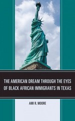 The American Dream Through the Eyes of Black African Immigrants in Texas 1st Edition 9780761860273 0761860274