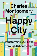 Happy City: Transforming Our Lives Through Urban Design 1st Edition 9780374168230 0374168237