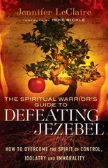 The Spiritual Warrior's Guide to Defeating Jezebel 0 9781441261595 1441261591