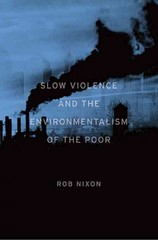 Slow Violence and the Environmentalism of the Poor 1st Edition 9780674072343 0674072340