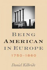 Being American in Europe, 1750–1860 0 9781421409009 1421409003