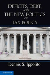 Deficits, Debt, and the New Politics of Tax Policy 1st Edition 9781107641402 1107641403