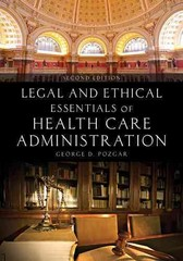 Legal and Ethical Essentials of Health Care Administration 2nd Edition 9781449694340 1449694349
