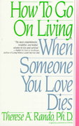 How To Go On Living When Someone You Love Dies 1st Edition 9780553352696 0553352695