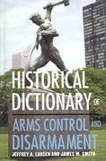 Historical Dictionary of Arms Control and Disarmament 0 9780810850606 0810850605