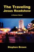 The Traveling Jesus Roadshow 0 9780595486007 0595486002