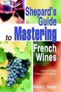 Shepard's Guide to Mastering French Wines 0 9780595659098 0595659098