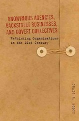 Anonymous Agencies, Backstreet Businesses, and Covert Collectives 1st Edition 9780804781381 0804781389