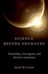 Science before Socrates: Parmenides, Anaxagoras, and the New Astronomy 0 9780199959792 019995979X