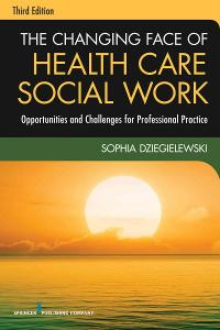 The Changing Face of Health Care Social Work 3rd edition 9780826119421 0826119425