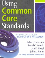 Using Common Core Standards to Enhance Classroom Instruction and Assessment 1st Edition 9780983351290 0983351295