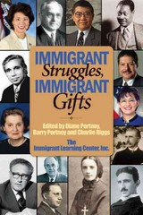 Immigrant Struggles, Immigrant Gifts 1st Edition 9780981877907 0981877907