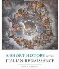 Short History of the Italian Renaissance 1st Edition 9781442600140 1442600144