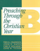 Preaching Through the Christian Year: Year B 1st edition 9781563380686 1563380684