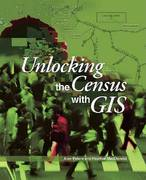 Unlocking the Census with GIS 0 9781589481138 1589481135