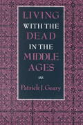 Living with the Dead in the Middle Ages 1st Edition 9780801480980 0801480981