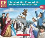 ...If You Lived at the Time of the American Revolution 1st Edition 9780613080460 0613080467