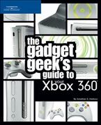 The Gadget Geek's Guide to Your XBox 360 1st edition 9781598631739 159863173X