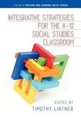 Integrative Strategies for the K-12 Social Studies Classroom 1st Edition 9781623960827 1623960827