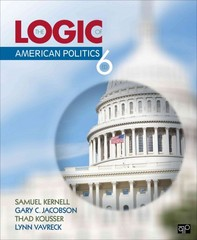 The Logic of American Politics 6th Edition 9781452276496 1452276498