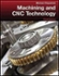 Machining and CNC Technology with Student Resource DVD