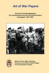 Survival Through Adaptation: the Chinese Red Army and the Extermination Campaigns, 1927-1936 1st Edition 9781481989992 1481989995