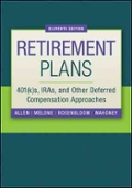 Retirement Plans  401(k)s  IRAs  and Other Deferred Compensation Approaches