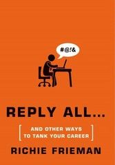 REPLY ALL...and Other Ways to Tank Your Career 1st Edition 9781250037268 1250037263