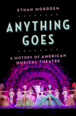 Anything Goes: A History of American Musical Theatre 1st Edition 9780199892846 0199892849