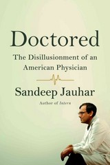 Doctored: The Disillusionment of an American Physician 1st Edition 9780374141394 0374141398