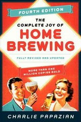 The Complete Joy of Homebrewing Fourth Edition 4th Edition 9780062215758 0062215752