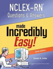 NCLEX-RN Questions and Answers Made Incredibly Easy 6th Edition 9781451185492 1451185499