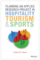 Planning an Applied Research Project in Hospitality, Tourism, and Sports 1st Edition 9781118637227 1118637224