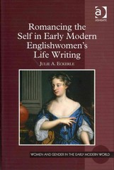Romancing the Self in Early Modern Englishwomen's Life Writing 1st Edition 9781317061755 1317061756