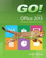 GO! with Microsoft Office 2013 Discipline Specific Projects 1st Edition 9780133405262 0133405265